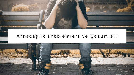 arkadaşlık problemleri ve çözümleri