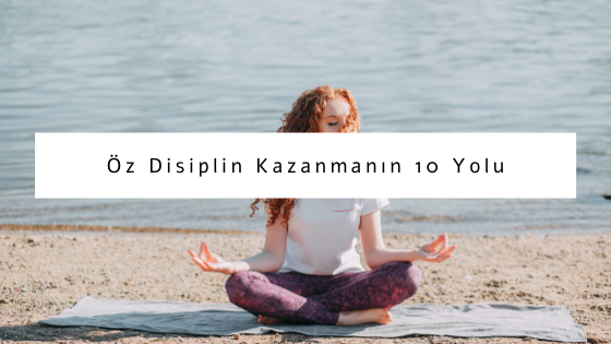 nasıl daha disiplinli olunur