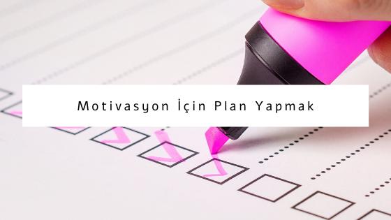 motivasyon için plan yapmak