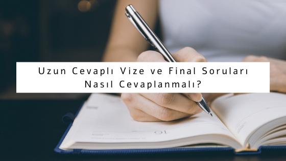 Uzun Cevaplı Vize ve Final Soruları Nasıl Cevaplanmalı?